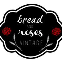 Bread and Roses Vintage